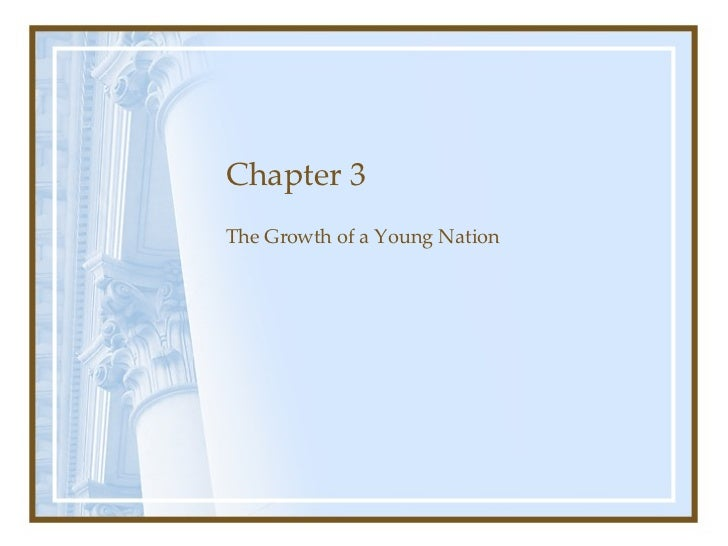 Chapter 3 The Growth of a Young Nation