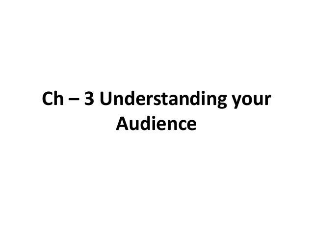 Ch – 3 Understanding your Audience