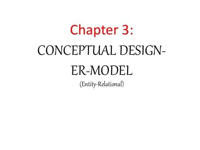 Chapter 3:  CONCEPTUAL DESIGN-ER-  MODEL  (Entity-Relational)