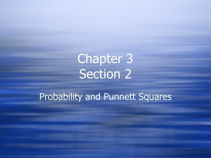 Chapter 3 Section 2 Probability and Punnett Squares