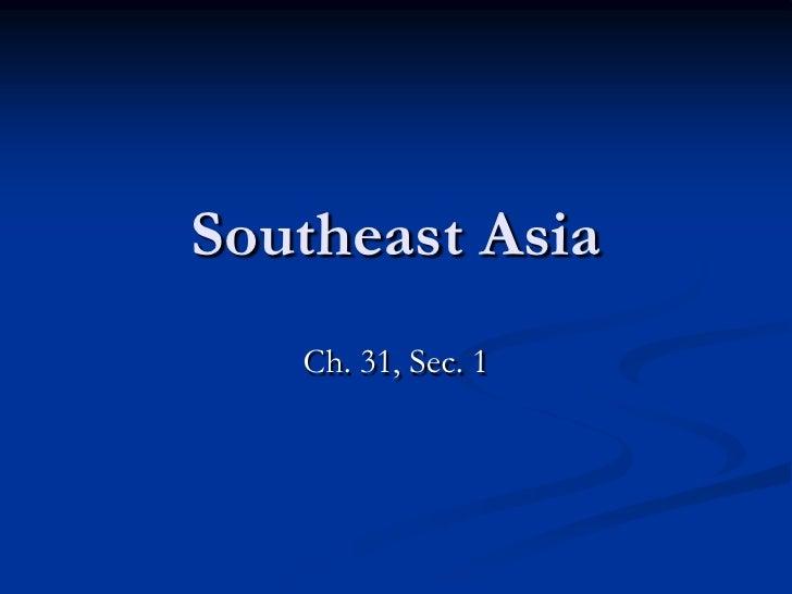 Southeast Asia   Ch. 31, Sec. 1