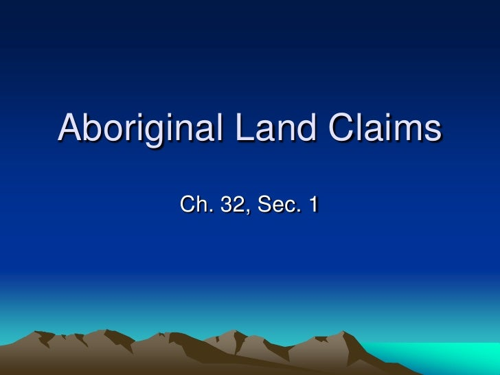 Aboriginal Land Claims      Ch. 32, Sec. 1
