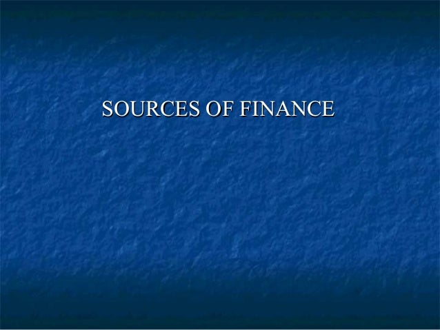 SOURCES OF FINANCESOURCES OF FINANCE