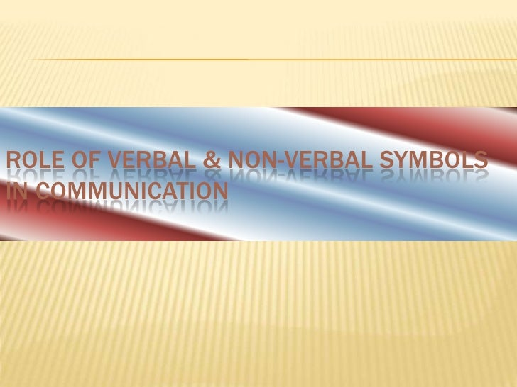 ROLE OF VERBAL & NON-VERBAL SYMBOLSIN COMMUNICATION