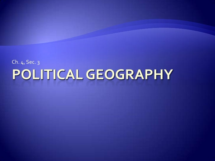 Political Geography<br />Ch. 4, Sec. 3<br />