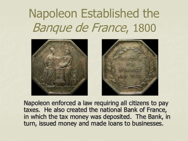 Napoleon Established the Banque de France, 1800Napoleon enforced a law requiring all citizens to paytaxes. He also created...