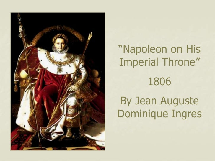 """""""Napoleon on HisImperial Throne""""     1806By Jean AugusteDominique Ingres"""
