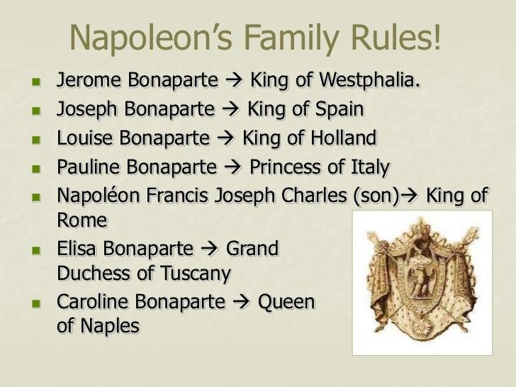 Napoleon's Family Rules!   Jerome Bonaparte  King of Westphalia.   Joseph Bonaparte  King of Spain   Louise Bonaparte...