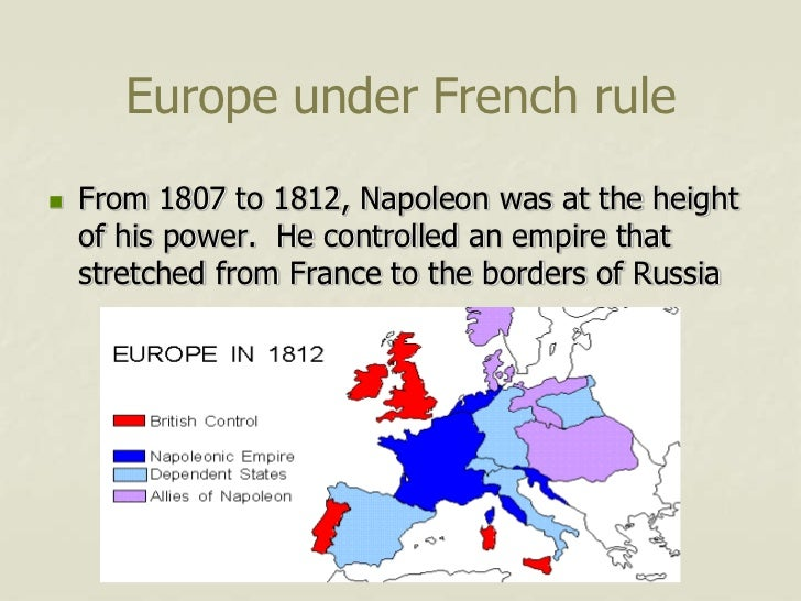Europe under French rule   From 1807 to 1812, Napoleon was at the height    of his power. He controlled an empire that   ...