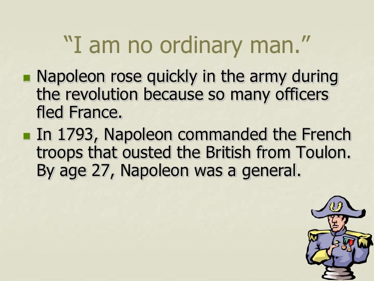 """""""I am no ordinary man.""""   Napoleon rose quickly in the army during    the revolution because so many officers    fled Fra..."""