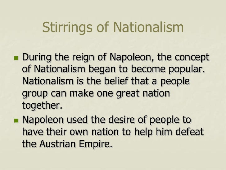 Stirrings of Nationalism   During the reign of Napoleon, the concept    of Nationalism began to become popular.    Nation...