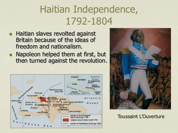 Haitian Independence,                   1792-1804   Haitian slaves revolted against    Britain because of the ideas of   ...