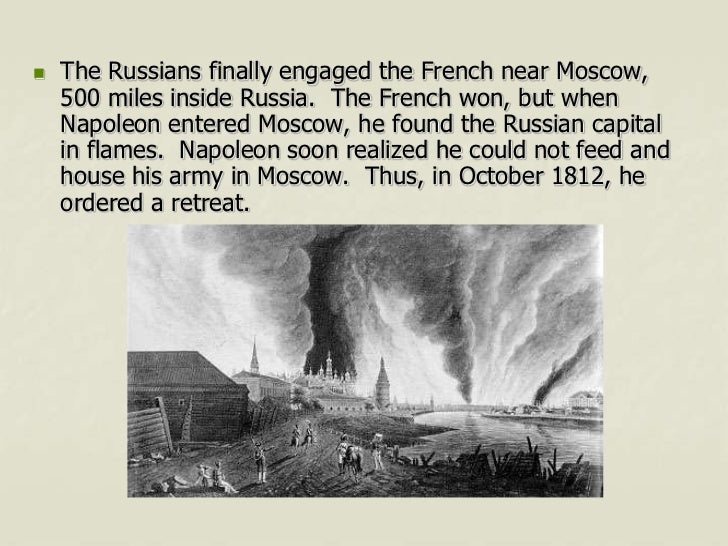    The Russians finally engaged the French near Moscow,    500 miles inside Russia. The French won, but when    Napoleon ...