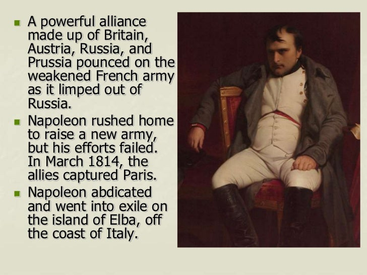    A powerful alliance    made up of Britain,    Austria, Russia, and    Prussia pounced on the    weakened French army  ...