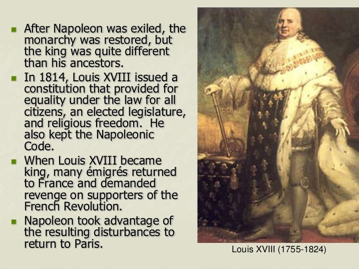    After Napoleon was exiled, the    monarchy was restored, but    the king was quite different    than his ancestors.  ...