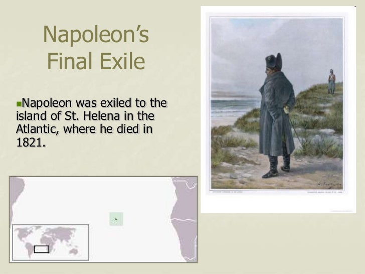 Napoleon's     Final ExileNapoleon   was exiled to theisland of St. Helena in theAtlantic, where he died in1821.