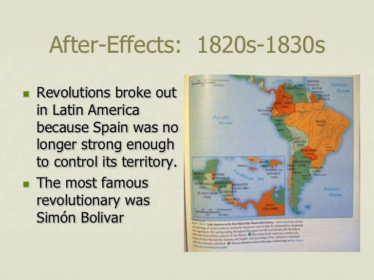 After-Effects: 1820s-1830s   Revolutions broke out    in Latin America    because Spain was no    longer strong enough   ...