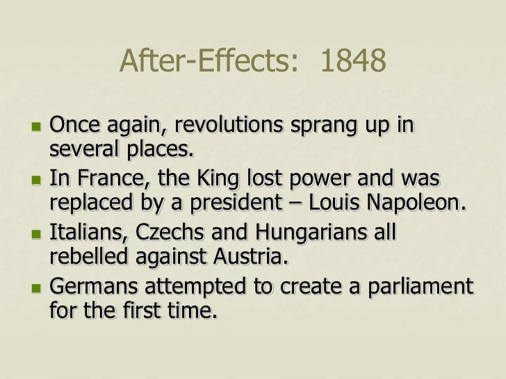 After-Effects: 1848   Once again, revolutions sprang up in    several places.   In France, the King lost power and was  ...