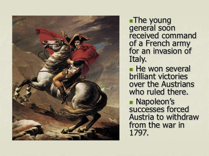 The   younggeneral soonreceived commandof a French armyfor an invasion ofItaly. He won severalbrilliant victoriesover th...