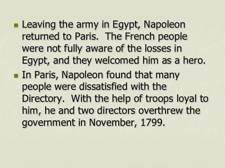    Leaving the army in Egypt, Napoleon    returned to Paris. The French people    were not fully aware of the losses in  ...