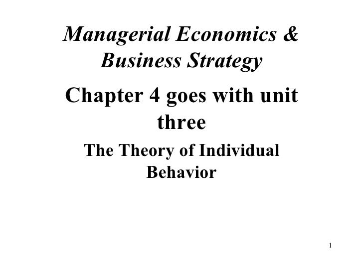 Managerial Economics & Business Strategy Chapter 4 goes with unit three The Theory of Individual Behavior