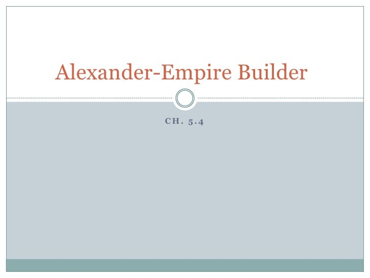Ch. 5.4<br />Alexander-Empire Builder	<br />