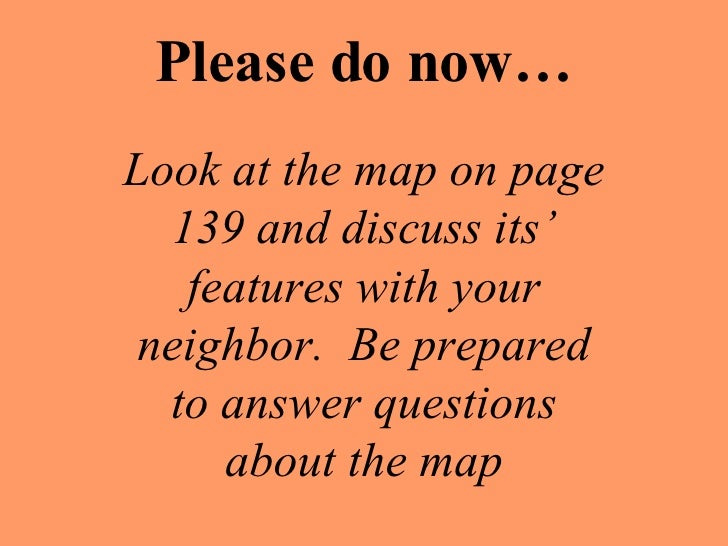 Please do now… Look at the map on page 139 and discuss its' features with your neighbor.  Be prepared to answer questions ...