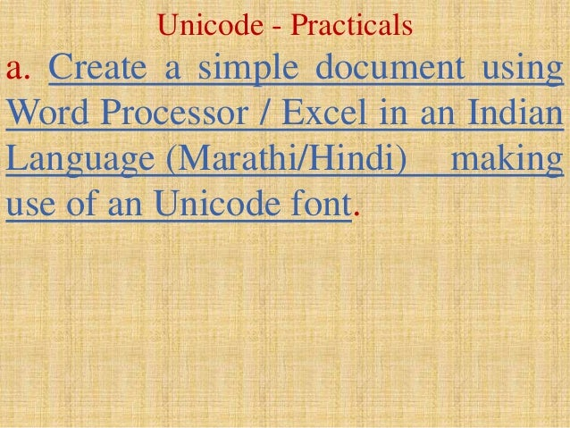 Unicode - Practicals a. Create a simple document using Word Processor / Excel in an Indian Language (Marathi/Hindi) making...