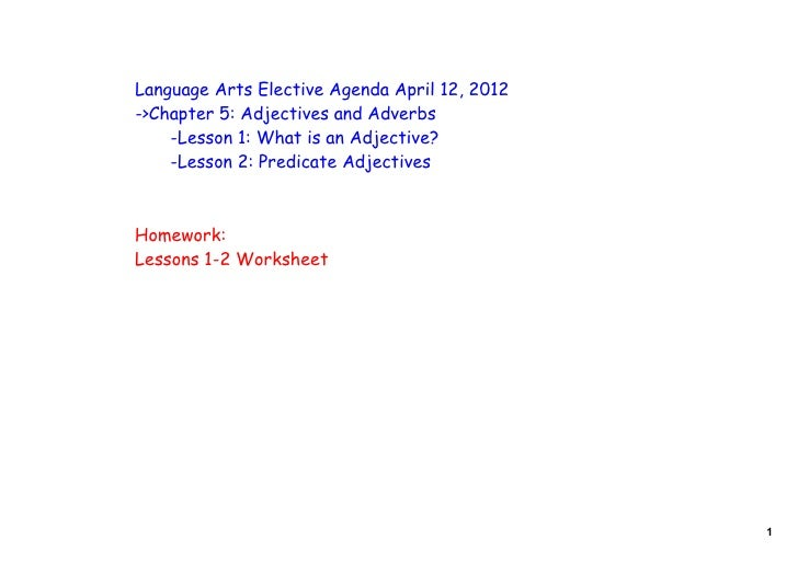 Language Arts Elective Agenda April 12, 2012->Chapter 5: Adjectives and Adverbs    -Lesson 1: What is an Adjective?    -Le...