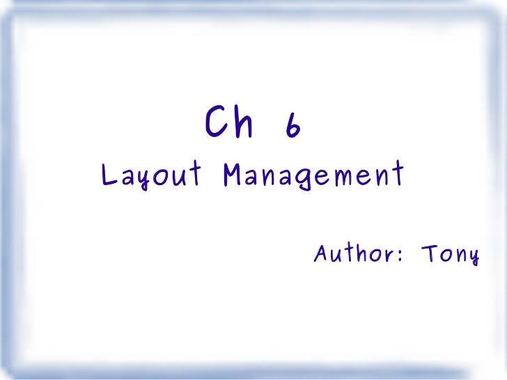 Ch 6 Layout Management Author: Tony