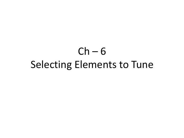 Ch – 6 Selecting Elements to Tune