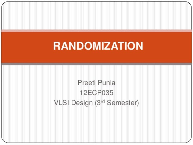 Preeti Punia 12ECP035 VLSI Design (3rd Semester) RANDOMIZATION