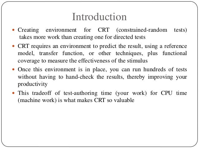 Introduction  Creating environment for CRT (constrained-random tests) takes more work than creating one for directed test...