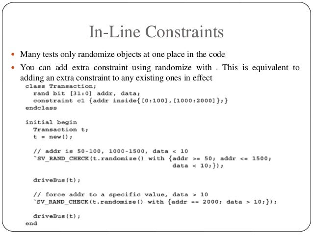 In-Line Constraints  Many tests only randomize objects at one place in the code  You can add extra constraint using rand...