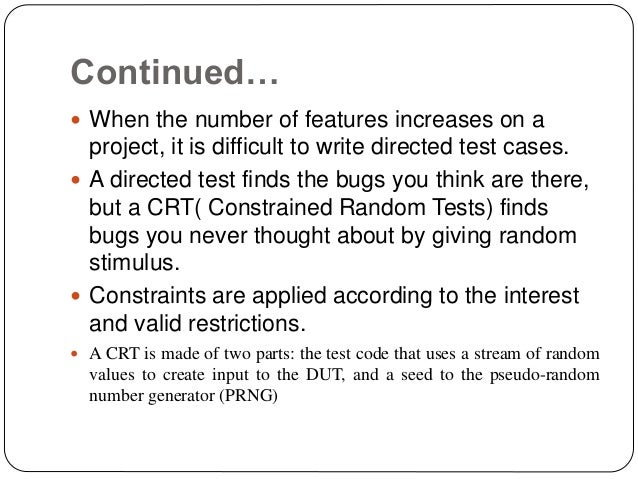 Continued…  When the number of features increases on a project, it is difficult to write directed test cases.  A directe...