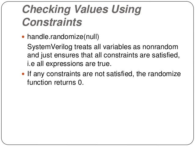 Randomizing Individual Variables  If you want to randomize a few variables inside a class, You can call randomize with th...