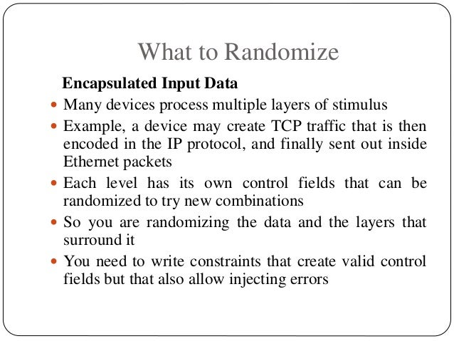 What to Randomize Encapsulated Input Data  Many devices process multiple layers of stimulus  Example, a device may creat...