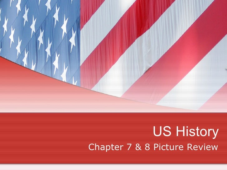 US History Chapter 7 & 8 Picture Review
