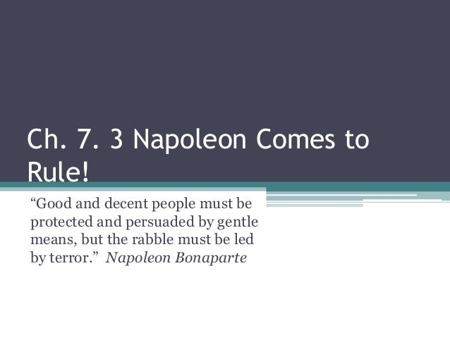 """Ch. 7. 3 Napoleon Comes to Rule! """"Good and decent people must be protected and persuaded by gentle means, but the rabble m..."""