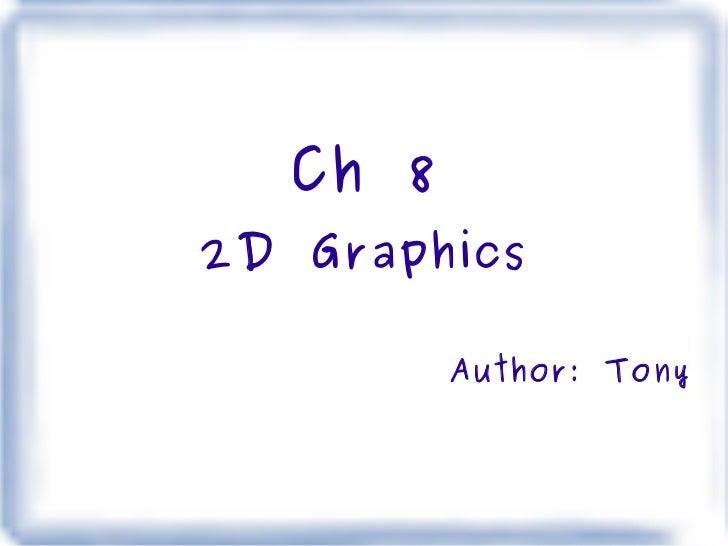 Ch 8 2D Graphics Author: Tony