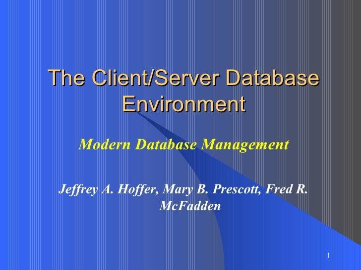 The Client/Server Database Environment Modern Database Management Jeffrey A. Hoffer, Mary B. Prescott, Fred R. McFadden