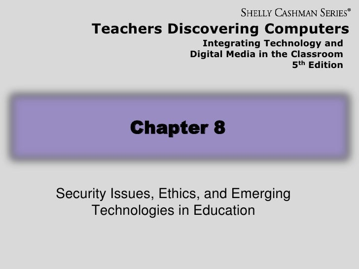 Security Issues, Ethics, and Emerging Technologies in Education<br />Chapter 8<br />