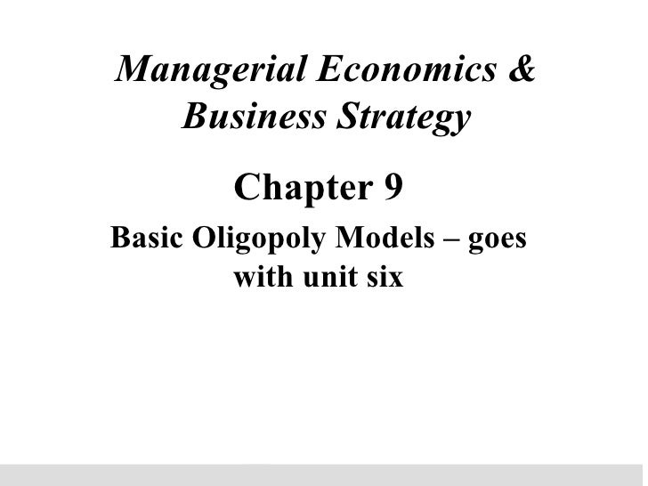 Managerial Economics & Business Strategy Chapter 9 Basic Oligopoly Models – goes with unit six