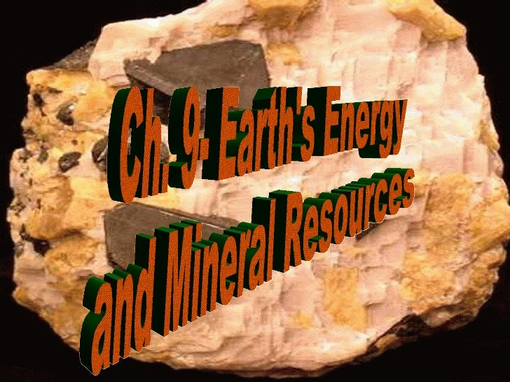 Ch. 9- Earth's Energy  and Mineral Resources