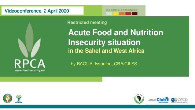 Videoconference, 2 April 2020 Restricted meeting Acute Food and Nutrition Insecurity situation in the Sahel and West Afric...