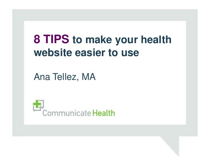 8 Improving Health Literacy   TIPS to make your healthwebsiteEffective Communication through easier to useAna Tellez, MAXa...