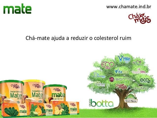 www.chamate.ind.brwww.chamate.ind.br Chá-mate ajuda a reduzir o colesterol ruim