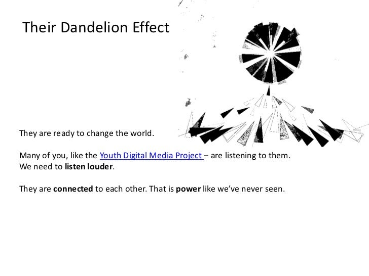 Their Dandelion Effect<br />They are ready to change the world.<br />Many of you, like the Youth Digital Media Project – a...