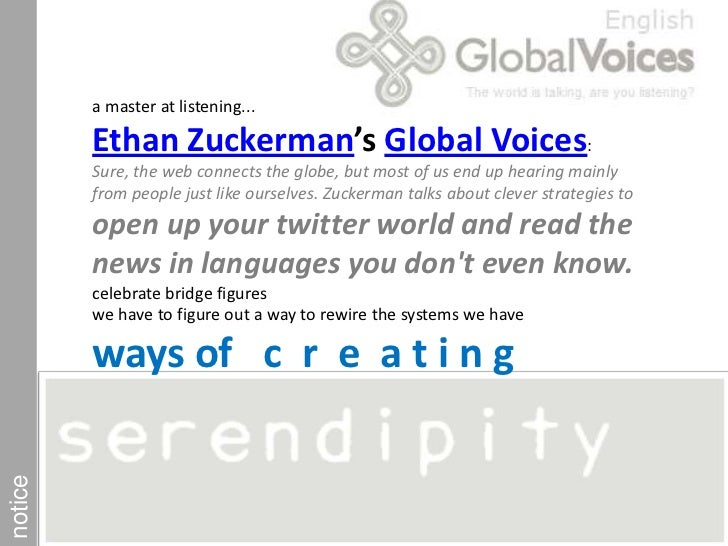 a master at listening... Ethan Zuckerman's Global Voices: <br />Sure, the web connects the globe, but most of us end up he...