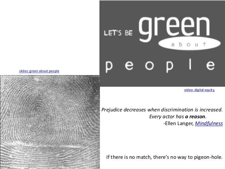 slides: green about people<br />video: digital equity.<br />Prejudice decreases when discrimination is increased. <br />  ...